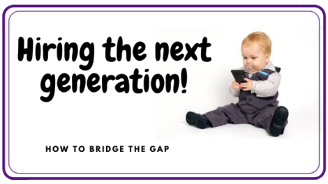 Hiring the next generation: how to bridge the gap.